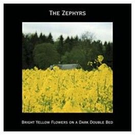 "The Zephyrs - ""Bright Yellow Flowers On A Dark Double Bed"""