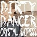 "Crystal Shipsss - ""Dirty Dancer"""